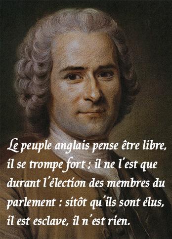 Le peuple anglais pense être libre, il se trompe fort ; il ne l'est que durant l'élection des membres du parlement : sitôt qu'ils sont élus, il est esclave, il n'est rien.